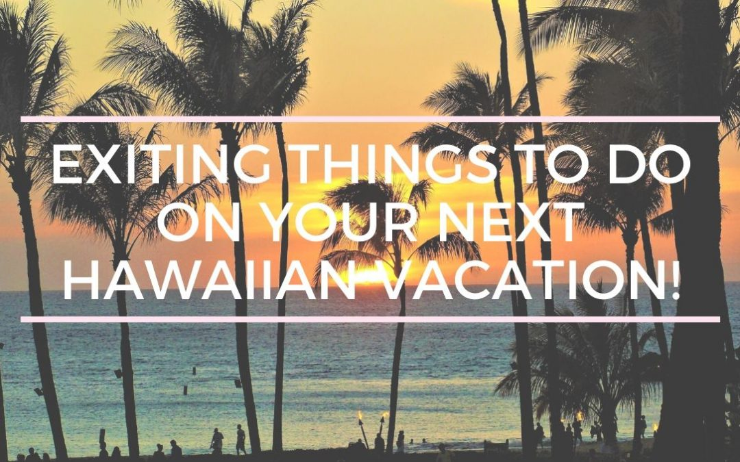 Exciting things to do in Honolulu on your next Hawaiian Vacation