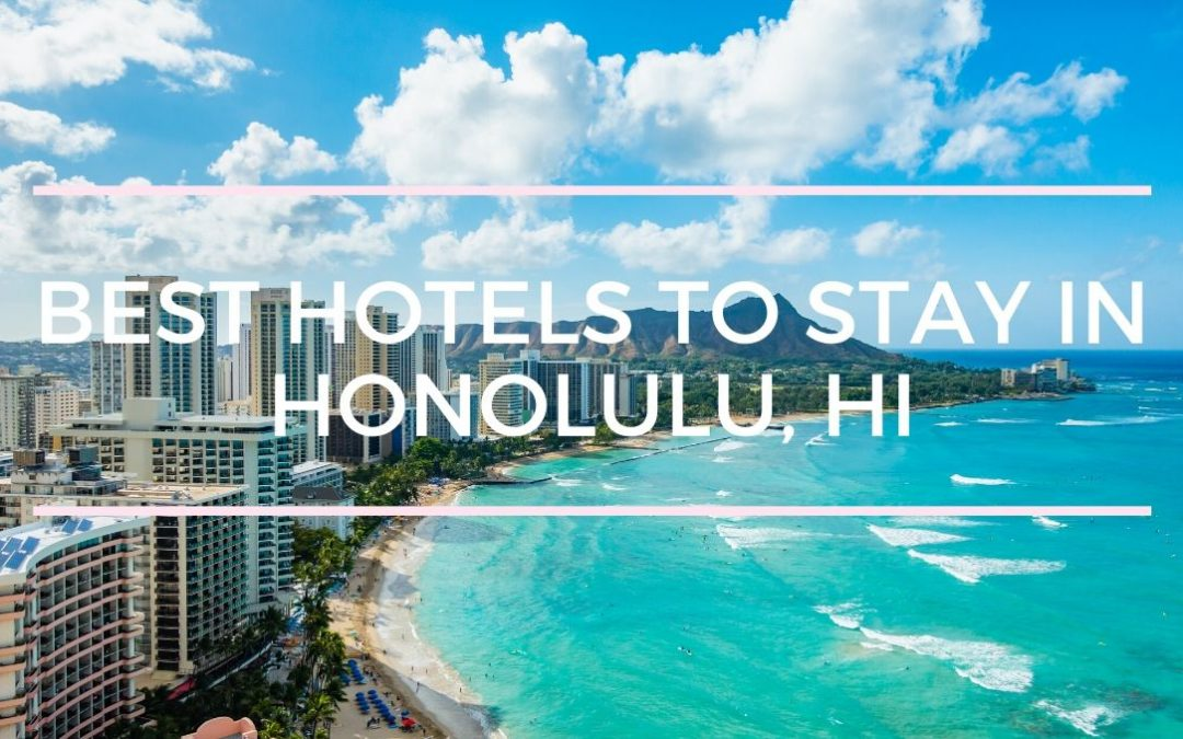 Best Hotels to Stay in Honolulu Hawaii